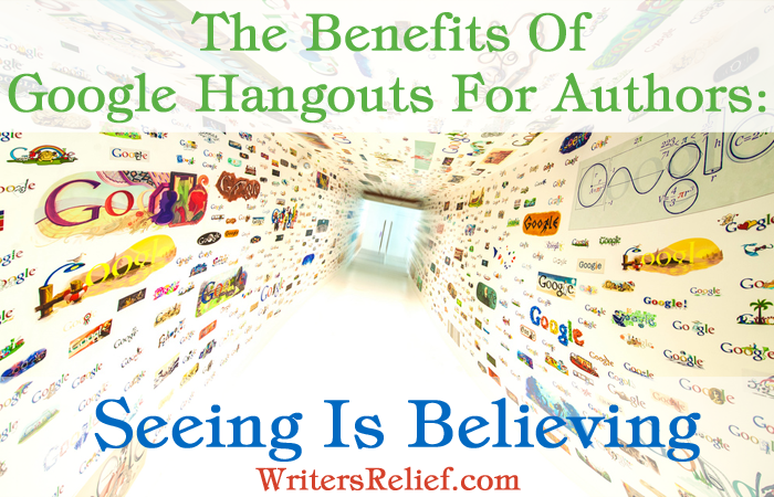 The Benefits Of Google Hangouts For Authors: Seeing Is Believing