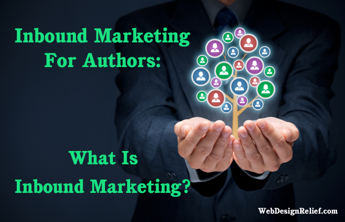 Inbound Marketing For Authors What Is Inbound Marketing