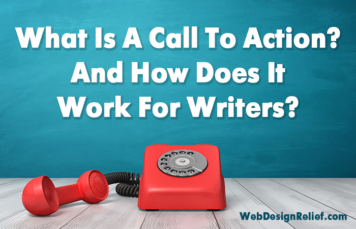 what is a call to action and how does it work for writers web  and how does it work for writers web design relief
