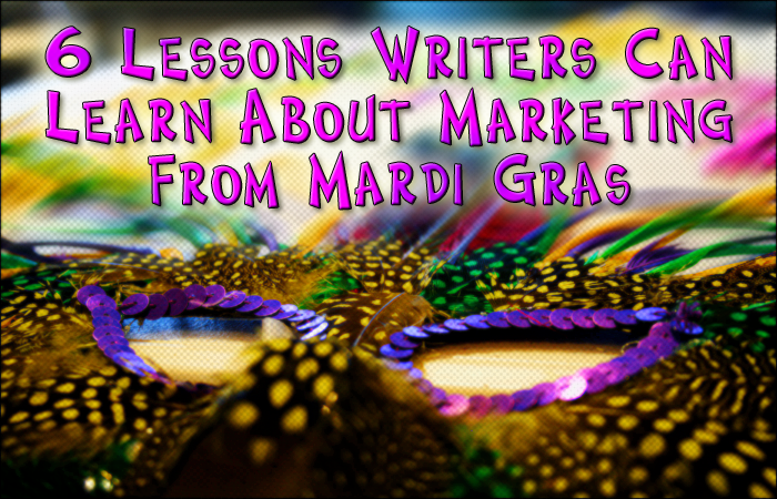 6 Lessons Writers Can Learn About Marketing From Mardi Gras