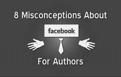 8 Misconceptions About Facebook For Authors