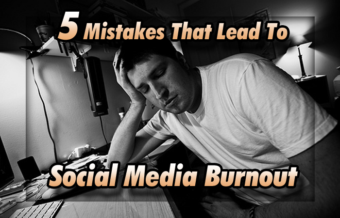 5 Mistakes That Lead To Social Media Burnout: How To Avoid Stress, Frustration, And Exhaustion In Your Social Media Campaign