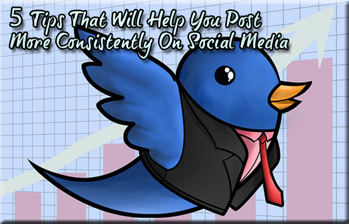 5 Tips That Will Help You Post More Consistently On Social Media