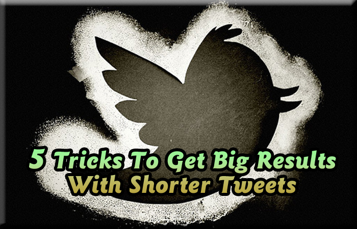 5 Tricks To Get Big Results With Shorter Tweets