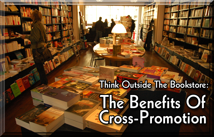 Think Outside The Bookstore: The Benefits Of Cross-Promotion