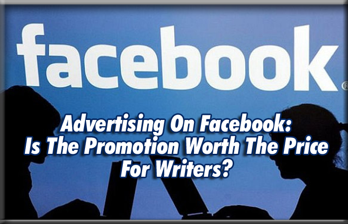 Advertising On Facebook: Is The Promotion Worth The Price For Writers?