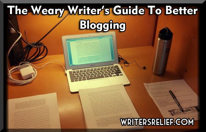 The Weary Writers Guide To Better Blogging