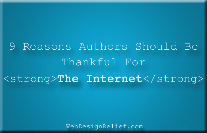 9 Reasons Authors Should Be Thankful For The Internet