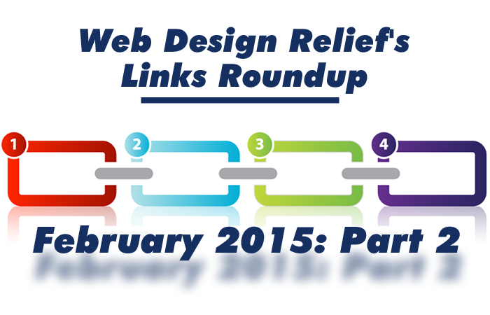 Web Design Relief's Links Roundup, February 2015: Part 2