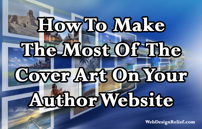 How To Make The Most Of Your Cover Art On Your Author Website