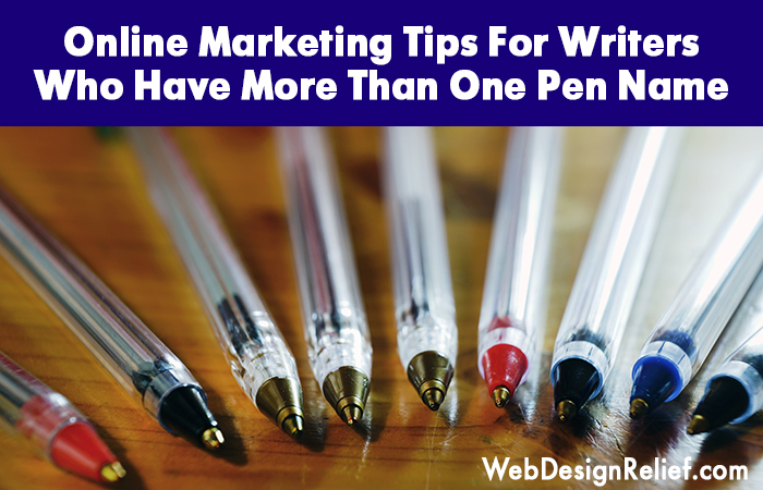 Online Marketing Tips For Writers Who Have More Than One Pen